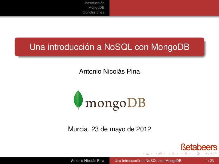 ´                Introduccion                   MongoDB               Conclusiones              ´Una introduccion a NoSQL ...
