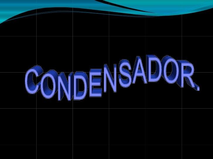 Los condensadores electrolíticos o capacitores electrónicos almacenancantidades relativamente grandes de energía eléctrica...