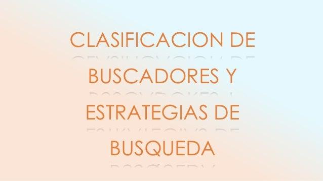 CLASIFICACION DE BUSCADORES Y ESTRATEGIAS DE   BUSQUEDA