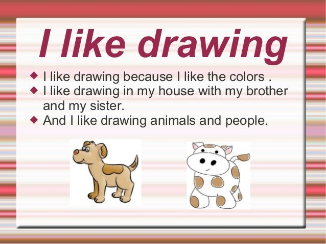 I like drawing   I like drawing because I like the colors .   I like drawing in my house with my brother    and my siste...