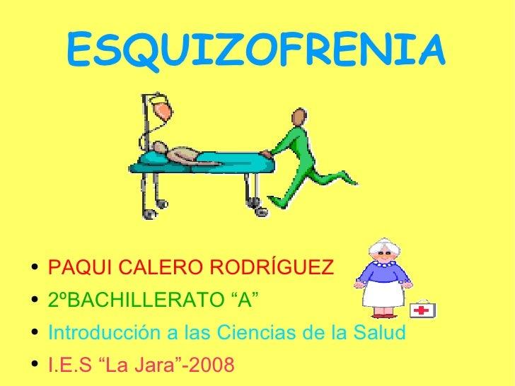 "ESQUIZOFRENIA <ul><li>PAQUI CALERO RODRÍGUEZ </li></ul><ul><li>2ºBACHILLERATO ""A"" </li></ul><ul><li>Introducción a las Cie..."
