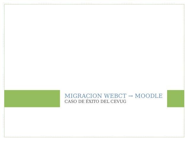 MIGRACION WEBCT → MOODLECASO DE ÉXITO DEL CEVUG