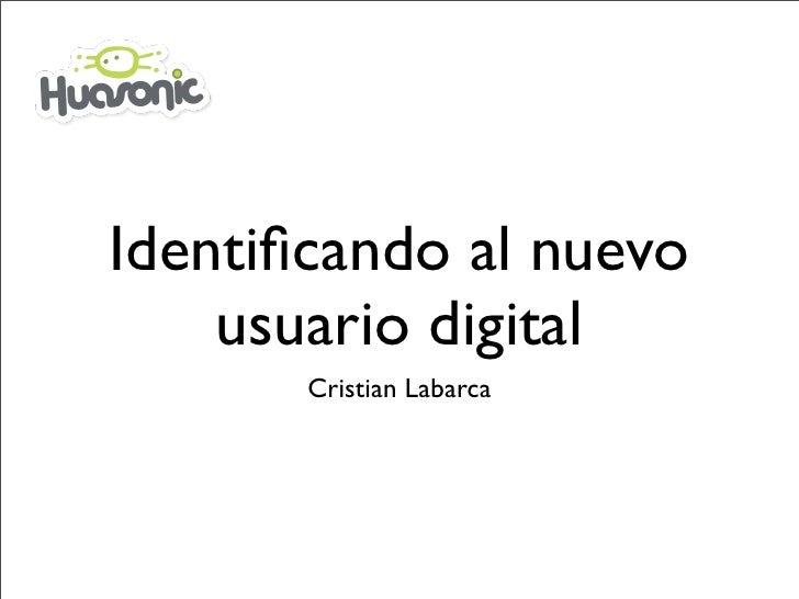 Identificando al nuevo     usuario digital        Cristian Labarca