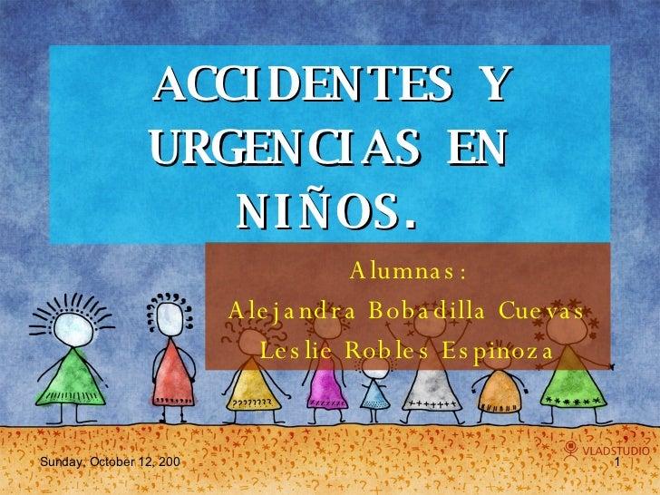ACCIDENTES Y URGENCIAS EN NIÑOS. Alumnas: Alejandra Bobadilla Cuevas Leslie Robles Espinoza