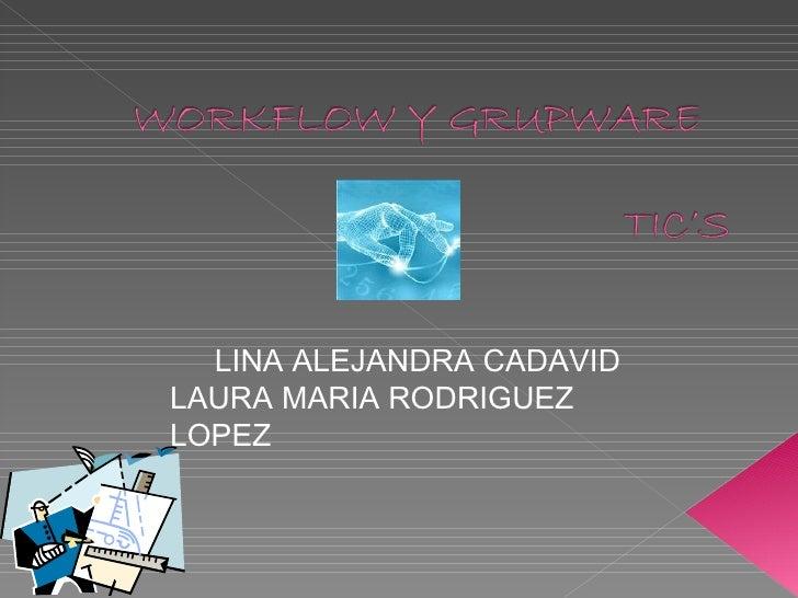 LINA ALEJANDRA CADAVID LAURA MARIA RODRIGUEZ LOPEZ