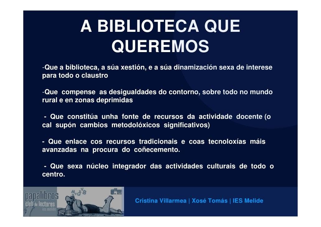 A BIBLIOTECA QUE               QUEREMOS -Que a biblioteca, a súa xestión, e a súa dinamización sexa de interese para todo ...