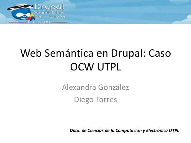 Web Semántica en Drupal: Caso        OCW UTPL        Alexandra González           Diego Torres          Dpto. de Ciencias ...
