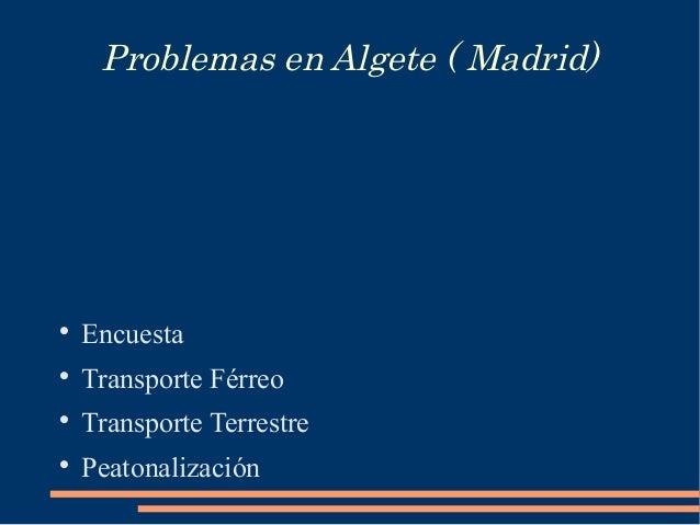 Problemas en Algete ( Madrid)    Encuesta    Transporte Férreo    Transporte Terrestre    Peatonalización