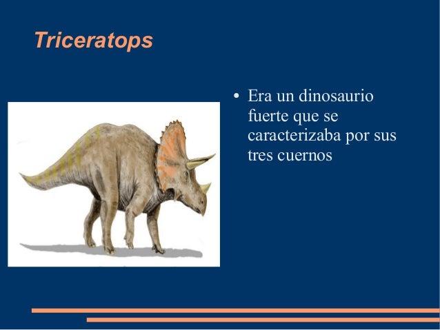 Triceratops● Era un dinosauriofuerte que secaracterizaba por sustres cuernos