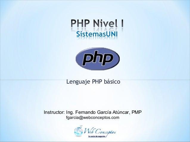 Lenguaje PHP básicoInstructor: Ing. Fernando García Atúncar, PMPfgarcia@webconceptos.com