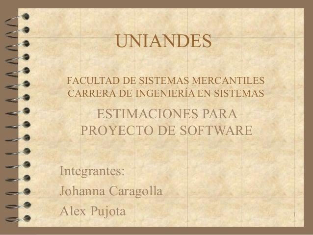 1 UNIANDES FACULTADDESISTEMASMERCANTILES CARRERADEINGENIERÍAENSISTEMAS ESTIMACIONESPARA PROYECTODESOFTWARE Int...