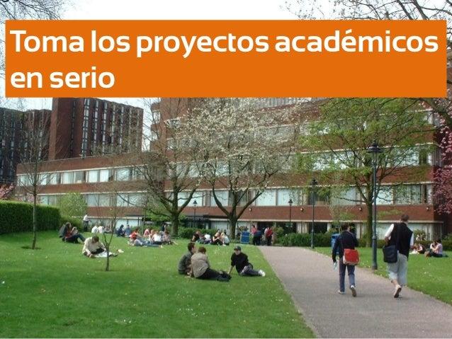 Toma los proyectos académicos en serio