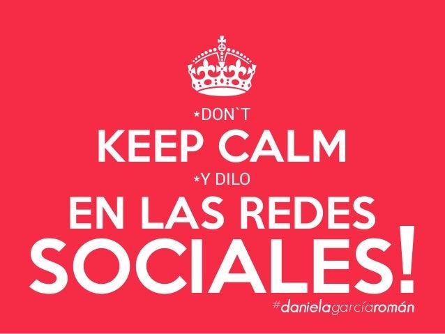 KEEP CALM EN LAS REDES SOCIALES! ^ *DON`T *Y DILO #danielagarcíaromán