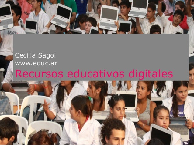 Cecilia Sagol www.educ.ar  Recursos educativos digitales