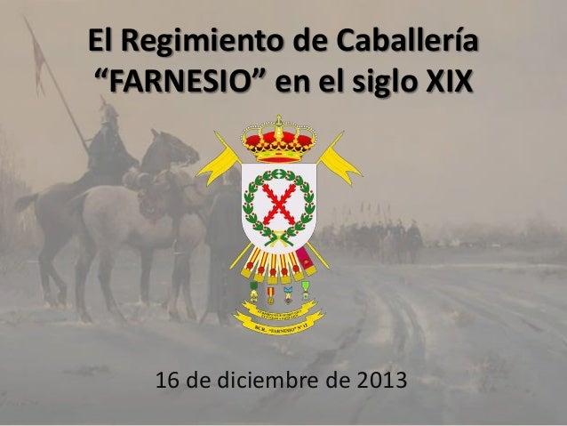 """El Regimiento de Caballería """"FARNESIO"""" en el siglo XIX  16 de diciembre de 2013"""