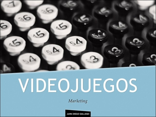 VIDEOJUEGOS Marketing JUAN DIEGO GALLEGO