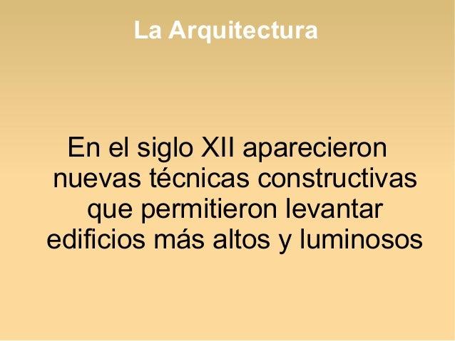 La Arquitectura  En el siglo XII aparecieron nuevas técnicas constructivas que permitieron levantar edificios más altos y ...