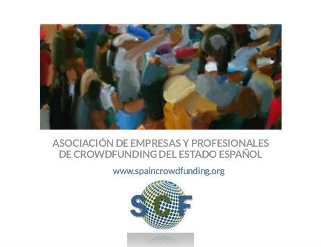 ASOCIACIÓN DE EMPRESAS Y PROFESIONALES DE CROWDFUNDING DEL ESTADO ESPAÑOL www.spaincrowdfunding.org