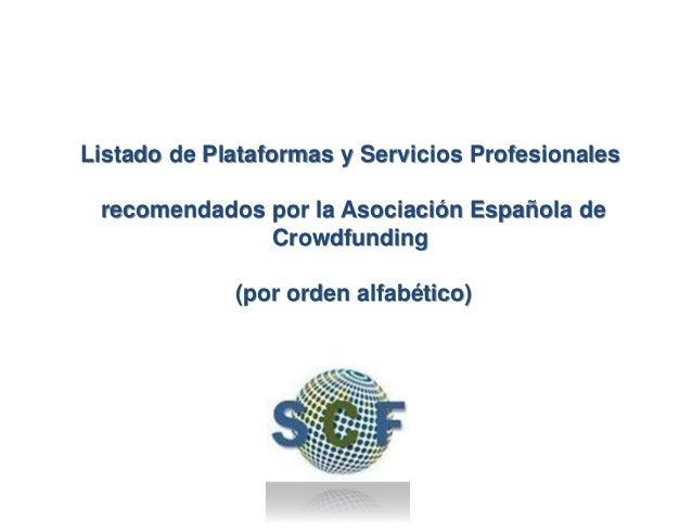 14www.spaincrowdfunding.org Listado de Plataformas y Servicios Profesionales recomendados por la Asociación Española de Cr...