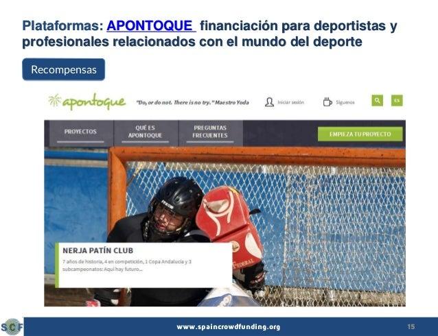 15www.spaincrowdfunding.org Plataformas: APONTOQUE financiación para deportistas y profesionales relacionados con el mundo...
