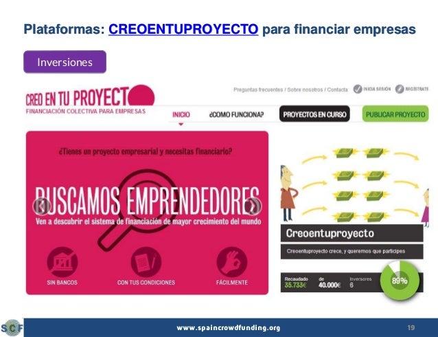19www.spaincrowdfunding.org Plataformas: CREOENTUPROYECTO para financiar empresas Inversiones
