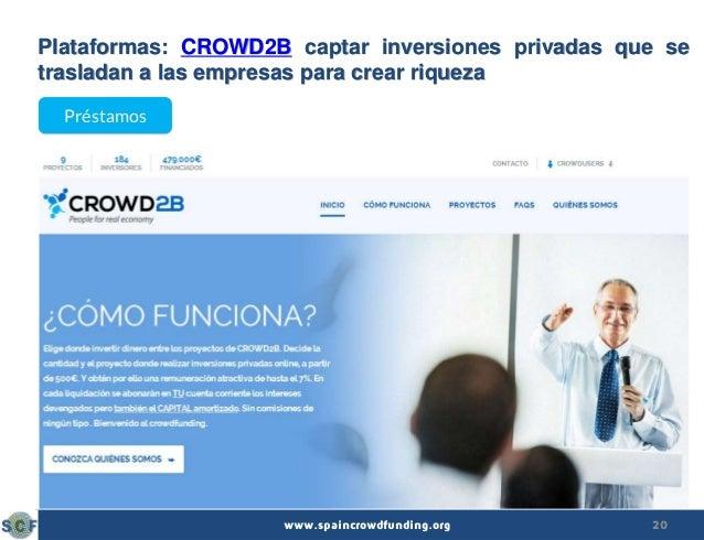 20www.spaincrowdfunding.org Plataformas: CROWD2B captar inversiones privadas que se trasladan a las empresas para crear ri...