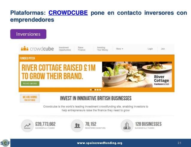 21www.spaincrowdfunding.org Plataformas: CROWDCUBE pone en contacto inversores con emprendedores Inversiones