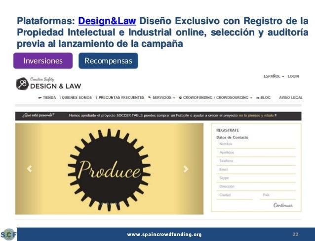 22www.spaincrowdfunding.org Plataformas: Design&Law Diseño Exclusivo con Registro de la Propiedad Intelectual e Industrial...