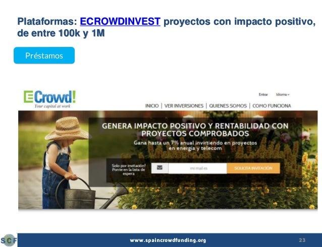 23www.spaincrowdfunding.org Plataformas: ECROWDINVEST proyectos con impacto positivo, de entre 100k y 1M Préstamos