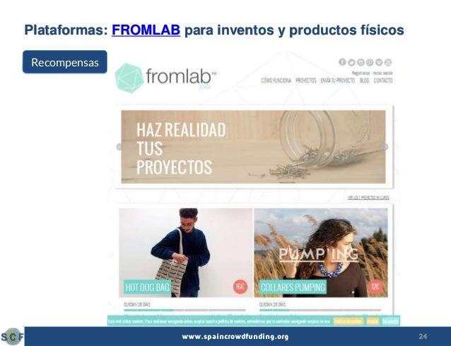 24www.spaincrowdfunding.org Plataformas: FROMLAB para inventos y productos físicos Recompensas