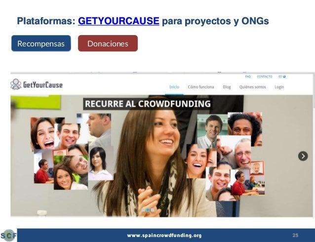 25www.spaincrowdfunding.org Plataformas: GETYOURCAUSE para proyectos y ONGs Recompensas Donaciones