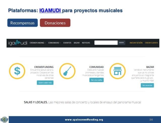 26www.spaincrowdfunding.org Plataformas: IGAMUDI para proyectos musicales Recompensas Donaciones