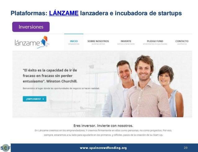 29www.spaincrowdfunding.org Plataformas: LÁNZAME lanzadera e incubadora de startups Inversiones