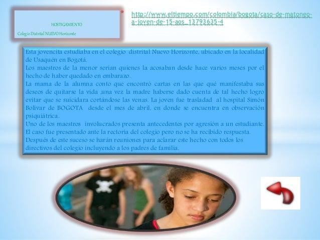 HOSTIGAMIENTO Colegio Distrital NUEVO Horizonte * http://www.eltiempo.com/colombia/bogota/caso-de-matoneo- a-joven-de-15-a...