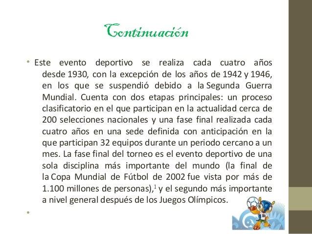 Continuación • Este evento deportivo se realiza cada cuatro años desde 1930, con la excepción de los años de 1942 y 1946, ...