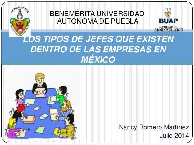 Nancy Romero Martínez Julio 2014 LOS TIPOS DE JEFES QUE EXISTEN DENTRO DE LAS EMPRESAS EN MÉXICO BENEMÉRITA UNIVERSIDAD AU...