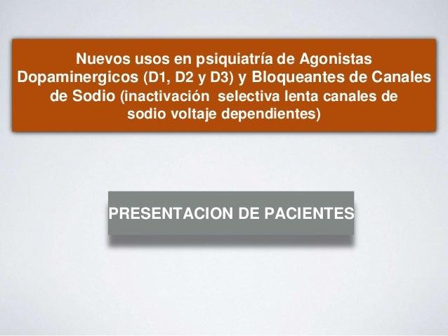 Nuevos usos en psiquiatría de Agonistas Dopaminergicos (D1, D2 y D3) y Bloqueantes de Canales de Sodio (inactivación selec...