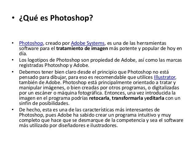 • ¿Qué es Photoshop?  • Photoshop, creado por Adobe Systems, es una de las herramientas  software para el tratamiento de i...