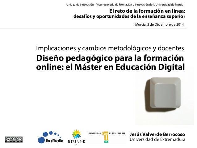 Unidad de Innovación – Vicerrectorado de Formación e Innovación de la Universidad de Murcia  El reto de la formación en lí...