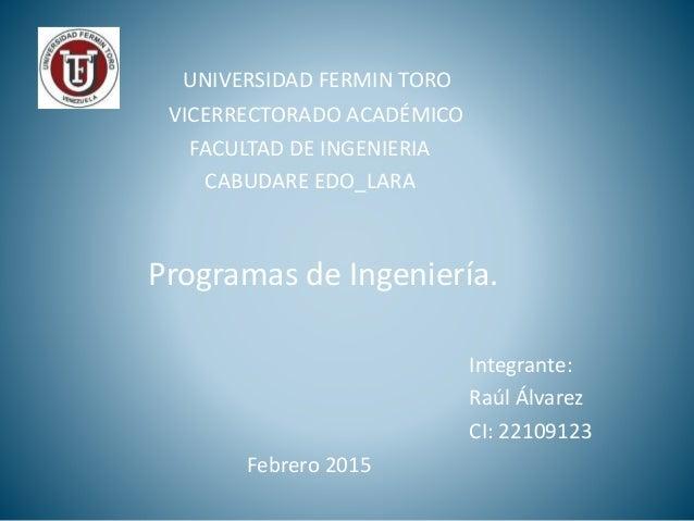 UNIVERSIDAD FERMIN TORO VICERRECTORADO ACADÉMICO FACULTAD DE INGENIERIA CABUDARE EDO_LARA Programas de Ingeniería. Integra...