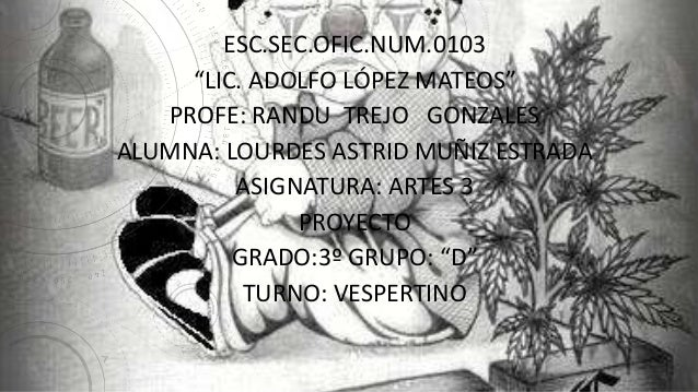 "ESC.SEC.OFIC.NUM.0103 ""LIC. ADOLFO LÓPEZ MATEOS"" PROFE: RANDU TREJO GONZALES ALUMNA: LOURDES ASTRID MUÑIZ ESTRADA ASIGNATU..."