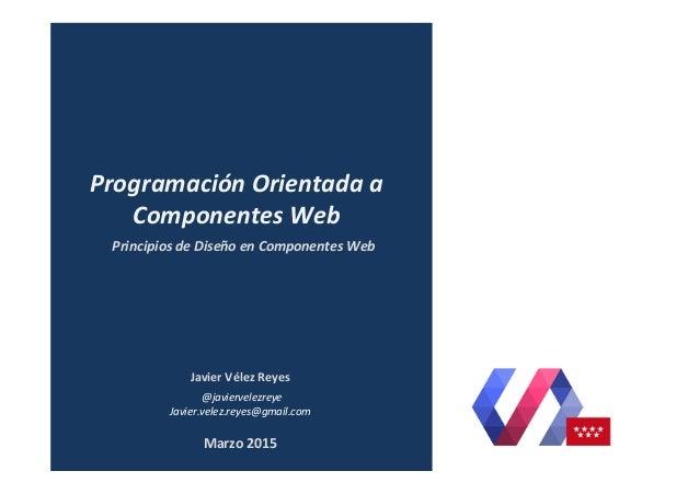 Javier  Vélez  Reyes     @javiervelezreye   Javier.velez.reyes@gmail.com   Principios  de  Diseño  en  ...