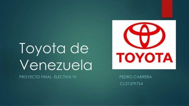 Toyota de Venezuela PROYECTO FINAL ELECTIVA VI PEDRO CABRERA CI:21379754
