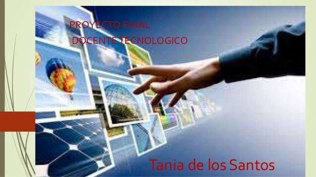 Tania de los Santos PROYECTO FINAL DOCENTETECNOLOGICO
