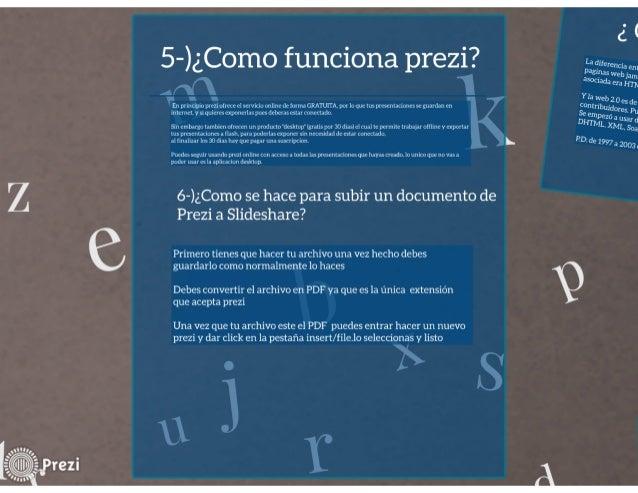 5-)¿Como funciona prezi?   En principio prezi o!  rece el servicio online deforma GRATUITA,  por lo que lus presentaciones...