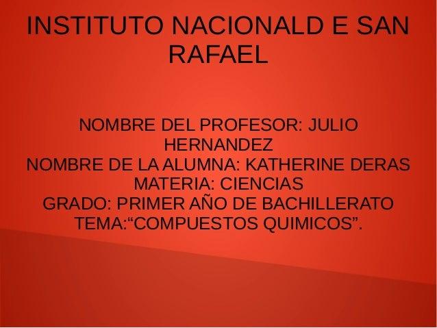 INSTITUTO NACIONALD E SAN RAFAEL NOMBRE DEL PROFESOR: JULIO HERNANDEZ NOMBRE DE LA ALUMNA: KATHERINE DERAS MATERIA: CIENCI...