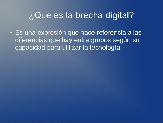 ¿Que es la brecha digital? ● Es una expresión que hace referencia a las diferencias que hay entre grupos según su capacida...