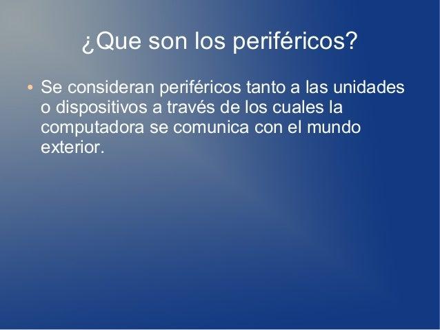 ¿Que son los periféricos? ● Se consideran periféricos tanto a las unidades o dispositivos a través de los cuales la comput...