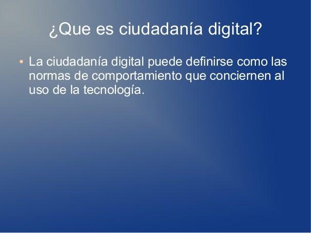 ¿Que es ciudadanía digital? ● La ciudadanía digital puede definirse como las normas de comportamiento que conciernen al us...