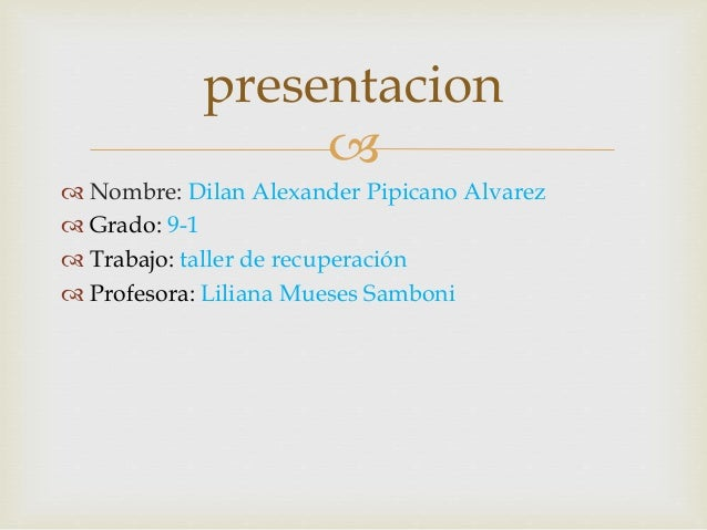   Nombre: Dilan Alexander Pipicano Alvarez  Grado: 9-1  Trabajo: taller de recuperación  Profesora: Liliana Mueses Sa...